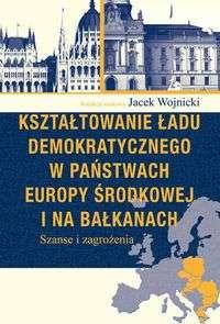 Ksztaltowanie_ladu_demokratycznego_w_panstwach_Europy_Srodkowej_i_na_Balkanach._Szanse_i_zagrozenia