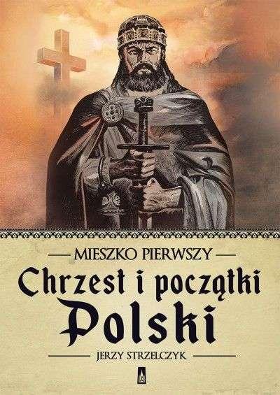 Mieszko_Pierwszy._Chrzest_i_poczatki_Polski