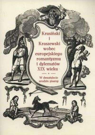 Krasinski_i_Kraszewski_wobec_europejskiego_romantyzmu_i_dylematow_XIX_wieku._W_dwustulecie_urodzin_pisarzy
