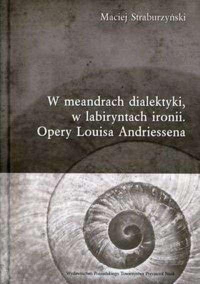 W_meandrach_dialektyki__w_labiryntach_ironii._Opery_Louisa_Andriessena
