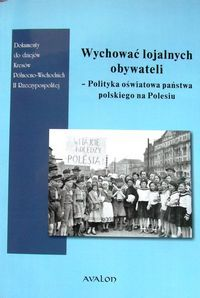 Wychowac_lojalnych_obywateli._Polityka_oswiatowa_panstwa_polskiego_na_Polesiu