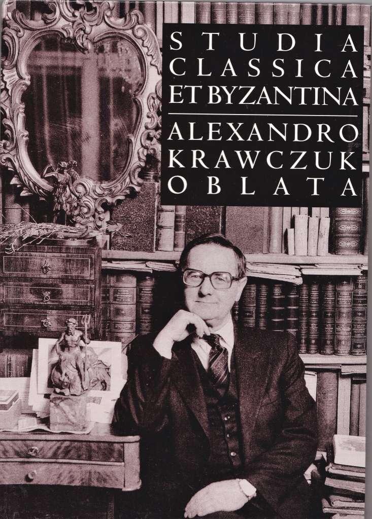 Studia_Classica_et_Byzantina._Alexandro_Krawczuk_oblata