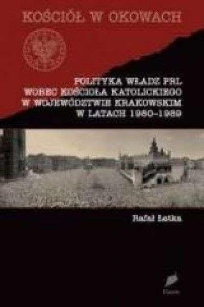 Polityka_wladz_PRL_wobec_Kosciola_Katolickiego_w_wojewodztwie_krakowskim_w_latach_1980_1989