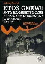 Etos_gniewu._Antykomunistyczne_organizacje_mlodziezowe_w_Warszawie__1944_1989_