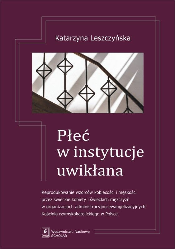 Plec_w_instytucje_uwiklana._Reprodukowanie_wzorow_kobiecosci_i_meskosci_przez_swieckie_kobiety_i_swieckich_mezczyz