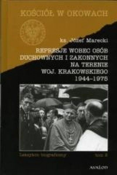 Represje_wobec_osob_duchownych_i_zakonnych_na_terenie_woj._krakowskiego_1944_1975._Leksykon_biograficzny._Tom_2