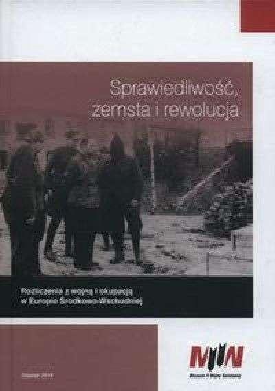 Sprawiedliwosc__zemsta_i_rewolucja._Rozliczenie_z_wojna_i_okupacja_w_Europie_Srodkowo_Wschodniej