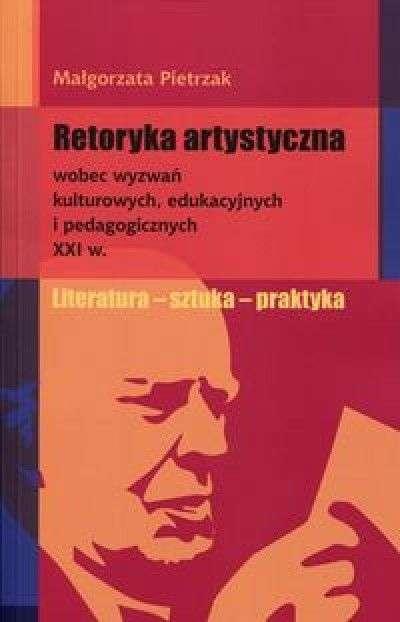 Retoryka_artystyczna_wobec_wyzwan_kulturowych__edukacyjnych_i_pedagogicznych_XXI_w._Literatura___sztuka___praktyka