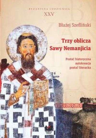 Trzy_oblicza_Sawy_Nemanjicia._Postac_historyczna__autokreacja__postac_literacka