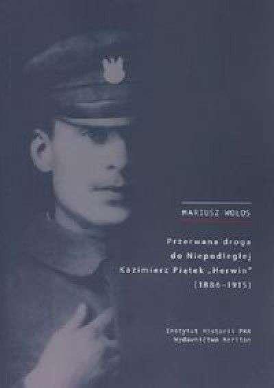 Przerwana_droga_do_Niepodleglej._Kazimierz_Piatek__Herwin___1886_1915_