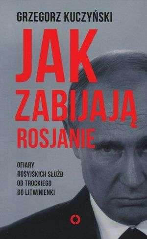 Jak_zabijaja_Rosjanie._Ofiary_rosyjskich_sluzb_od_Trockiego_do_Litwinienki
