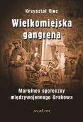 Wielkomiejska_gangrena._Margines_spoleczny_miedzywojennego_Krakowa