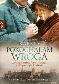 Pokochalam_wroga._Zakazana_milosc_Polki_i_Niemca_w_okupowanym_Krakowie._Pierwsza_czesc_Sagi_rodu_Petrycych