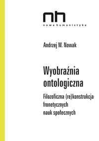 Wyobraznia_ontologiczna._Filozoficzna__re_konstrukcja_fronetycznych_nauk_spolecznych