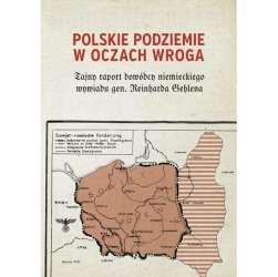Polskie_podziemie_w_oczach_wroga._Tajny_raport_dowodcy_niemieckiego_wywiadu_gen._Reinharda_Gehlena