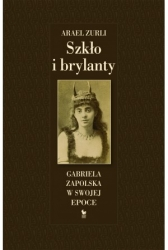 Szklo_i_brylanty._Gabriela_Zapolska_w_swojej_epoce