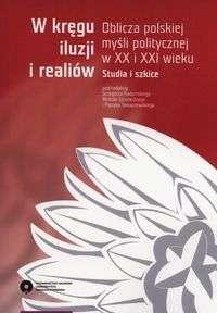 W_kregu_iluzji_i_realiow._Oblicza_polskiej_mysli_politycznej_w_XX_i_XXI_wieku._Studia_i_szkice