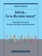 Autyzm..._Co_to_dla_mnie_znaczy__Podrecznik_z_cwiczeniami_dla_dzieci_i_doroslych_ze_spektrum_autyzmu