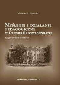 Myslenie_i_dzialanie_pedagogiczne_w_Drugiej_Rzeczypospolitej._esej_polityczno_oswiatowy