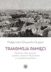 Transmisja_pamieci._Dzialacze__sfery_pamieci__i_przekaz_o_Kresach_Wschodnich_we_wspolczesnej_Polsce