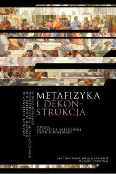 Metafizyka_i_dekonstrukcja._W_poszukiwaniu_doswiadczenia_metafizycznego_w_kontekscie_wyzwan_dekonstrukcjonizmu