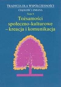 Tozsamosci_spoleczno_kulturowe___kreacja_i_komunikacja__t._9