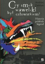 Czy_smok_wawelski_byl_czlowiekiem__Historia_polskich_legend