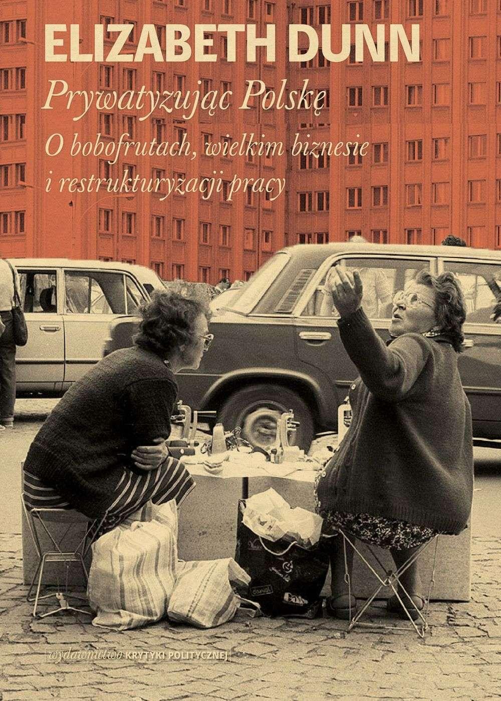 Prywatyzujac_Polske._O_bobofrutach__wielkim_biznesie_i_restrukturyzacja_pracy