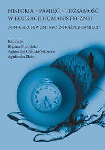 Historia___pamiec___tozsamosc_w_edukacji_humanistycznej._T.4__Archiwum_jako