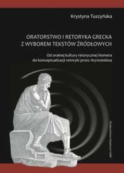 Oratorstwo_i_retoryka_grecka_z_wyborem_tekstow_zrodlowych._Od_oralnej_kultury_retorycznej_Homera_do_konceptualizacji_retoryki_przez_Arystotelesa