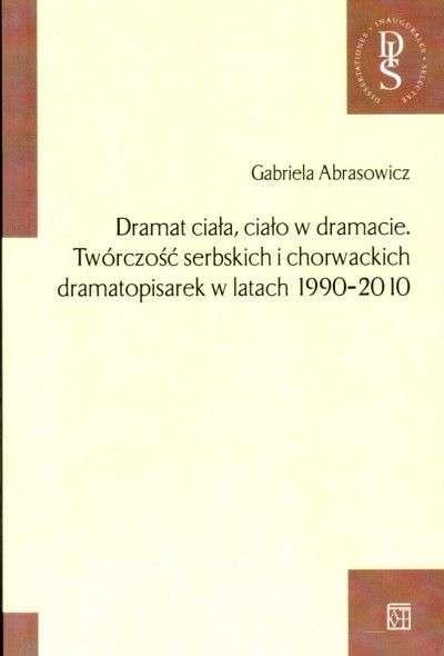 Dramat_ciala__cialo_w_dramacie._Tworczosc_serbskich_i_chorwackich_dramatopisarek_w_latach_1990_2010