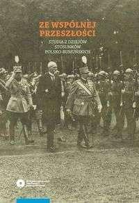 Ze_wspolnej_przeszlosci._Studia_z_dziejow_stosunkow_polsko_rumunskich