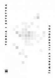 Teoria_i_estetyka_fotografii_cyfrowej._Antologia