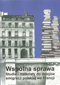 Wspolna_sprawa._Studia_i_materialy_do_dziejow_emigracji_polskiej_we_Francji