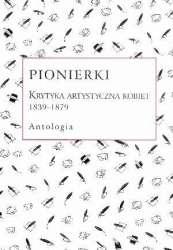 Pionierki._Krytyka_artystyczna_kobiet_1839_1879._Antologia