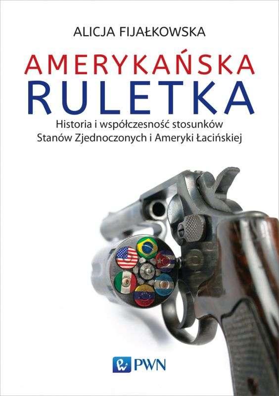 Amerykanska_ruletka._Historia_i_wspolczesnosc_stosunkow_Stanow_Zjednoczonych_i_Ameryki_Lacinskiej