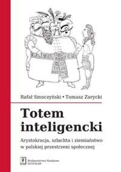 Totem_inteligencki._Arystokracja__szlachta_i_ziemianstwo_w_polskiej_przestrzeni_spol