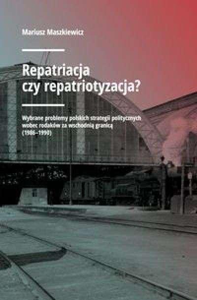 Repatriacja_czy_repatriotyzacja__Wybrane_problemy_polskich_strategii_politycznych_wobec_rodakow_za_wschodnia_granica__1986_1990_