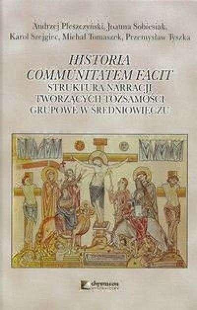 Historia_communitatem_facit._Struktura_narracji_tworzacych_tozsamosci_grupowe_w_sredniowieczu