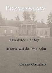 Przybyslaw._Dziedzice_i_chlopi._Historia_wsi_do_1945_roku