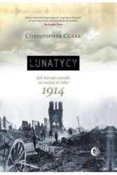 Lunatycy._Jak_Europa_poszla_na_wojne_w_roku_1914