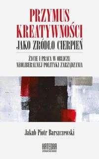 Przymus_kreatywnosci_jako_zrodlo_cierpien._Zycie_i_praca_w_obliczu_neoliberalnej_polityki_zarzadzania