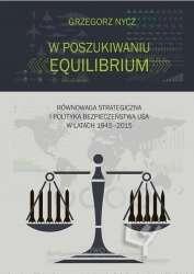 W_poszukiwaniu_equilibrium._Rownowaga_strategiczna_i_polityk_a_bezpieczenstwa_USA_w_latach_1945_2015