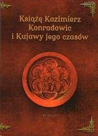 Ksiaze_Kazimierz_Konradowic_i_Kujawy_jego_czasow