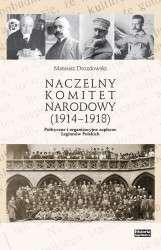 Naczelny_Komitet_Narodowy__1914_1918__Polityczne_i_organizacyjne_zaplecze_Legionow_Polskich