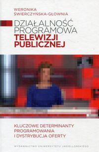 Dzialalnosc_programowa_telewizji_publicznej._Kluczowe_determinanty__programowania_i_dystrybucja_oferty