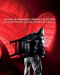 Sztuka_w_procesie___Proces_w_sztuce._Ku_nowej_filozofii_ochrony_dziedzictwa_kultury