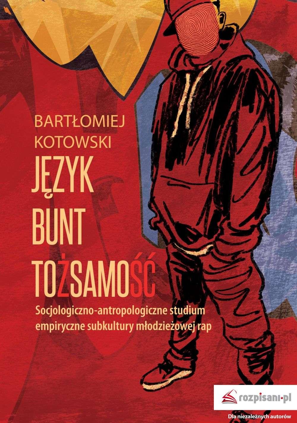 Jezyk__bunt__tozsamosc._Socjologiczno_antropologiczne_studiuum_empiryczne_subkultury_mlodziezowej_rap