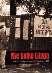 Nie_tylko_Litwa._Geneza_i_przebieg_upadku_ZSRR_w_roku_1991__t._1