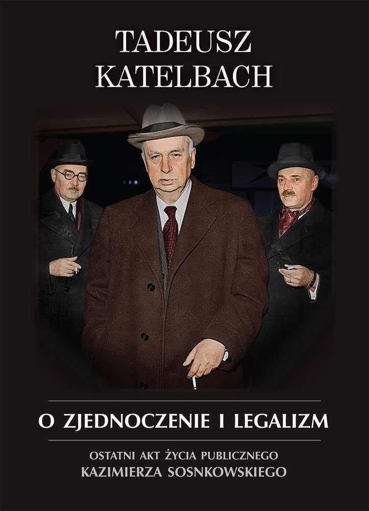 O_zjednoczenie_i_legalizm._Ostatni_akt_zycia_publicznego_Kazimierza_Sosnowskiego
